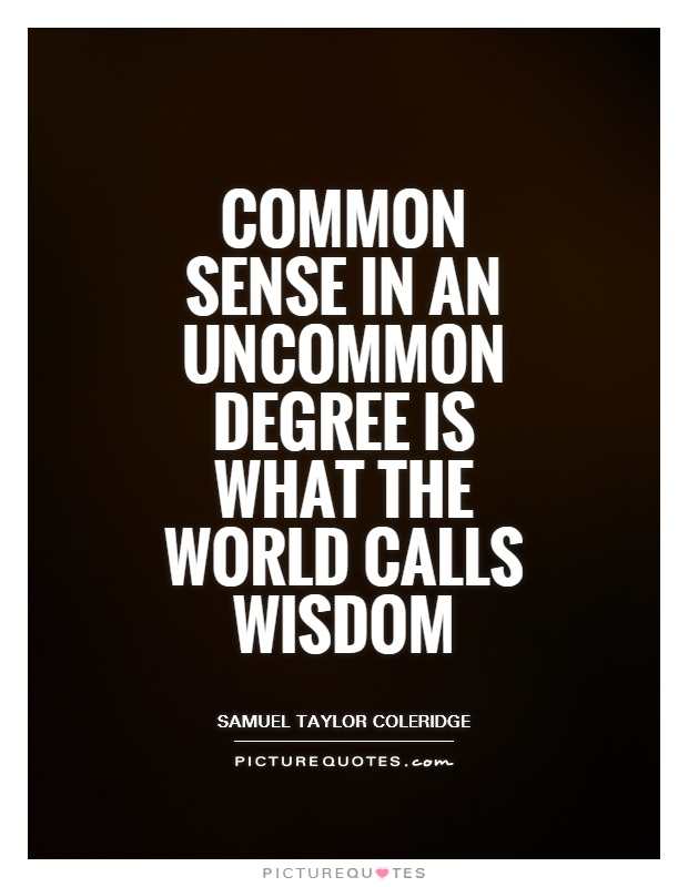 Common sense in an uncommon degree is what the world calls wisdom Picture Quote #1