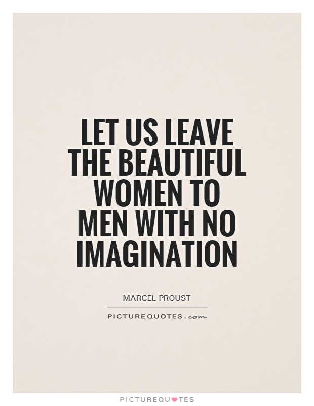Let us leave the beautiful women to men with no imagination Picture Quote #1