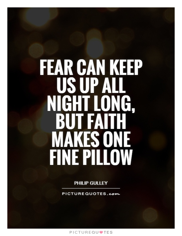 Fear can keep us up all night long, but faith makes one fine pillow Picture Quote #1