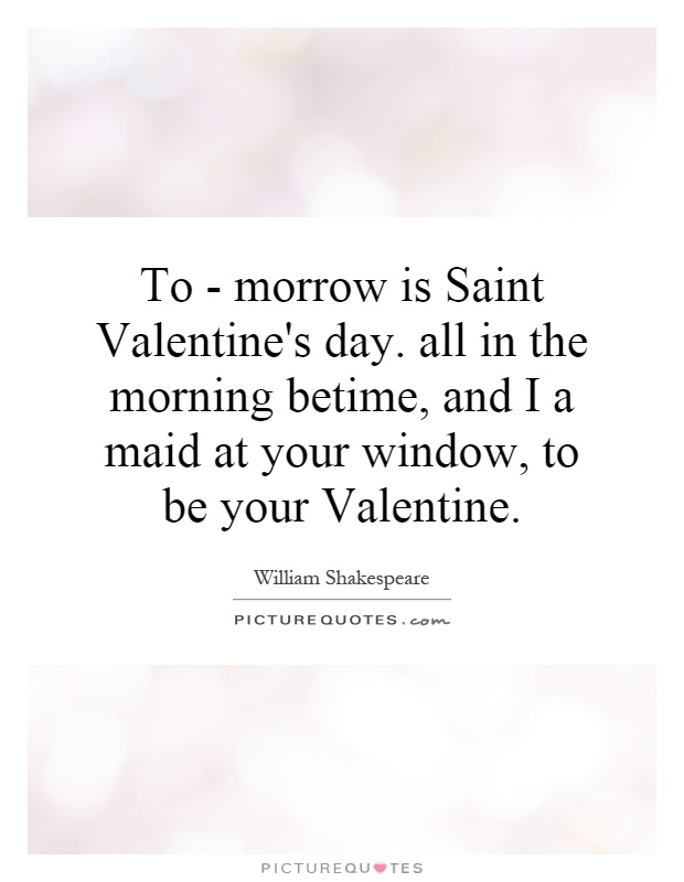 To Morrow Is Saint Valentine S Day All In The Morning