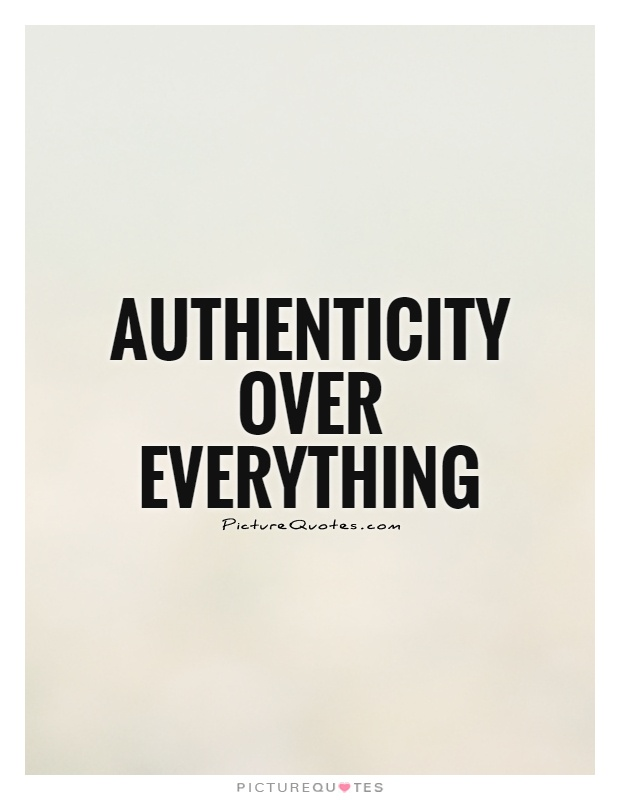 Authenticity over everything Picture Quote #1