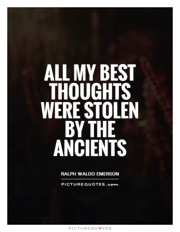 All my best thoughts were stolen by the ancients Picture Quote #1