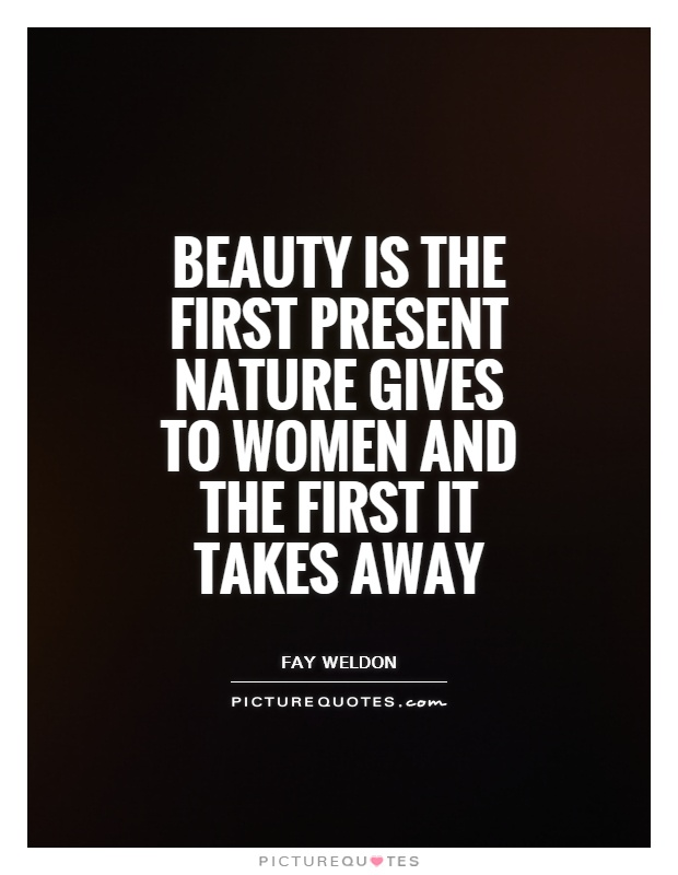 Beauty is the first present nature gives to women and the first it takes away Picture Quote #1