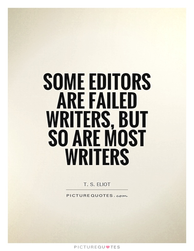 Some editors are failed writers, but so are most writers Picture Quote #1