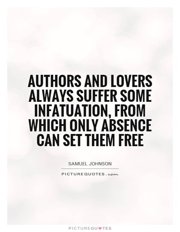 Authors and lovers always suffer some infatuation, from which only absence can set them free Picture Quote #1