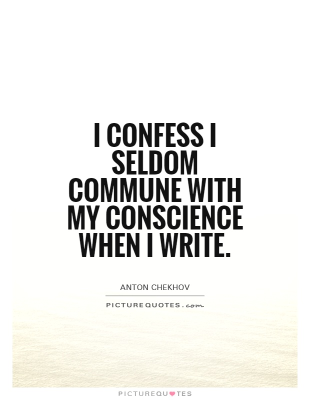 I confess I seldom commune with my conscience when I write Picture Quote #1