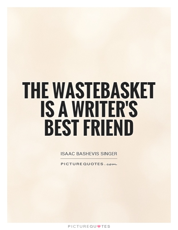The wastebasket is a writer's best friend Picture Quote #1
