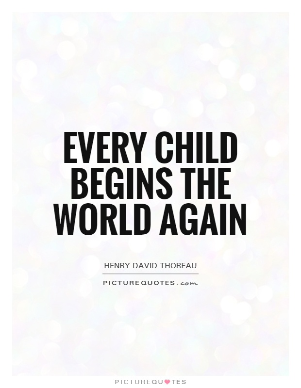 Every child begins the world again Picture Quote #1