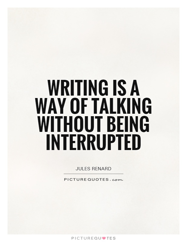 Writing is a way of talking without being interrupted Picture Quote #1