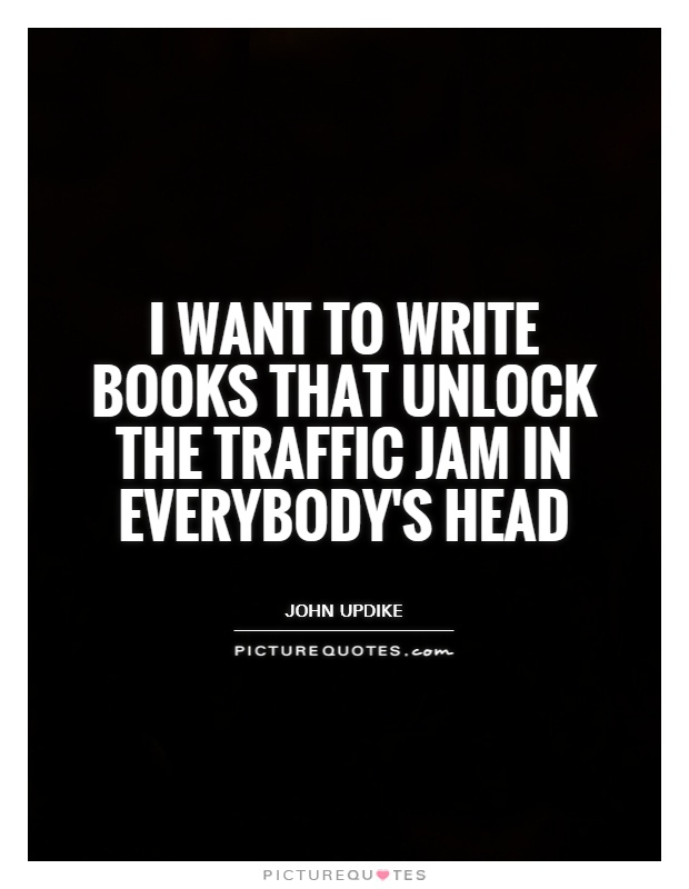 I want to write books that unlock the traffic jam in everybody's head Picture Quote #1