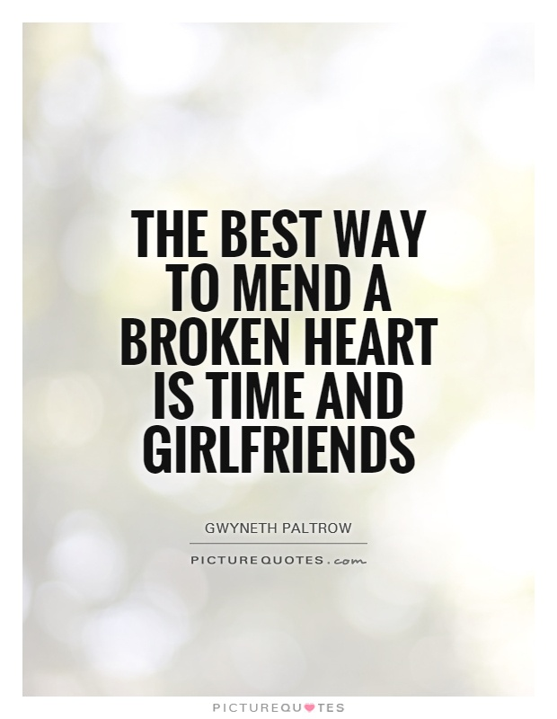 The best way to mend a broken heart is time and girlfriends Picture Quote #1