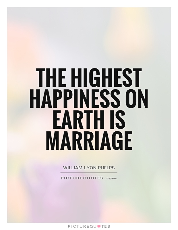 The highest happiness on Earth is marriage Picture Quote #1