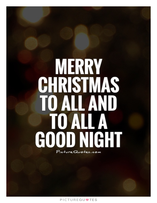 Merry Christmas to all and to all a good night Picture Quote #1