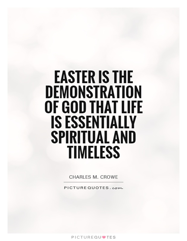 Easter is the demonstration of God that life is essentially spiritual and timeless Picture Quote #1