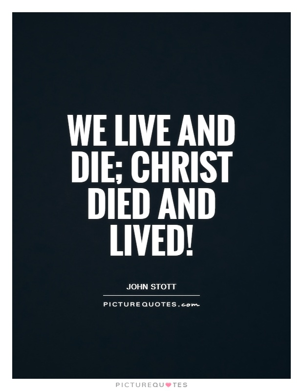 We live and die; christ died and lived! Picture Quote #1