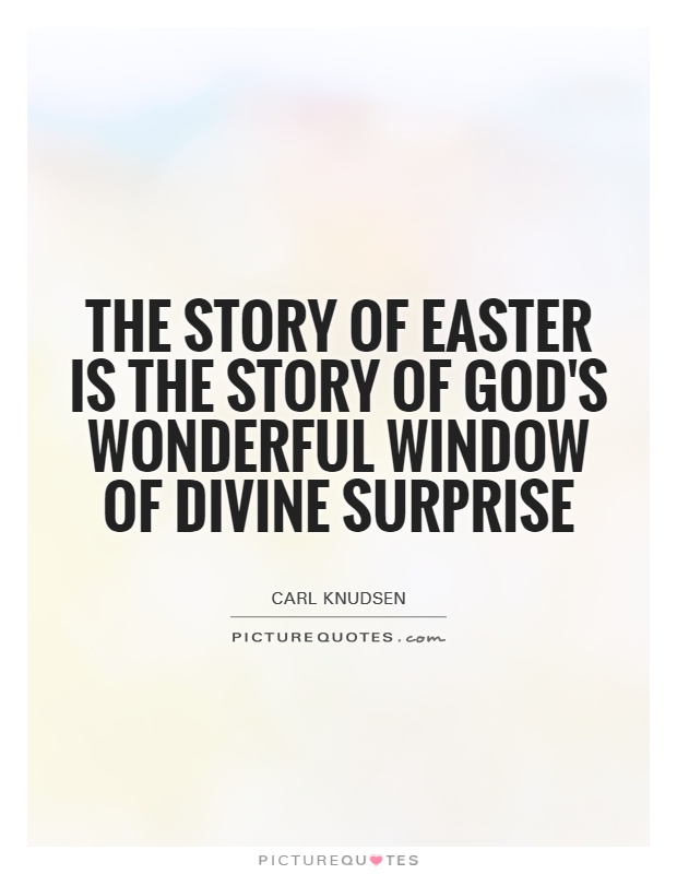 The story of Easter is the story of God's wonderful window of divine surprise Picture Quote #1