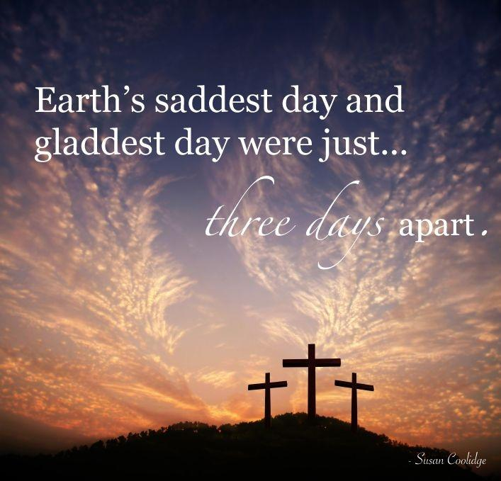 Earth's saddest day and gladdest day were just...three days apart Picture Quote #1