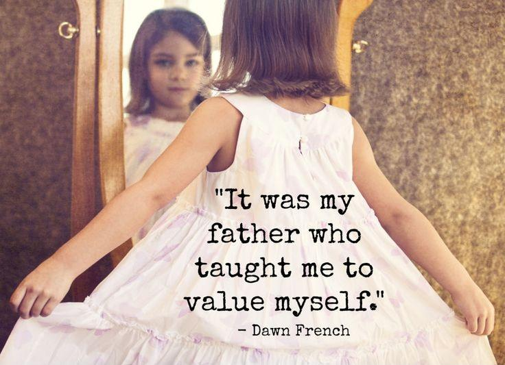 It was my father who taught me to value myself. He told me that I was uncommonly beautiful and that I was the most precious thing in his life Picture Quote #1
