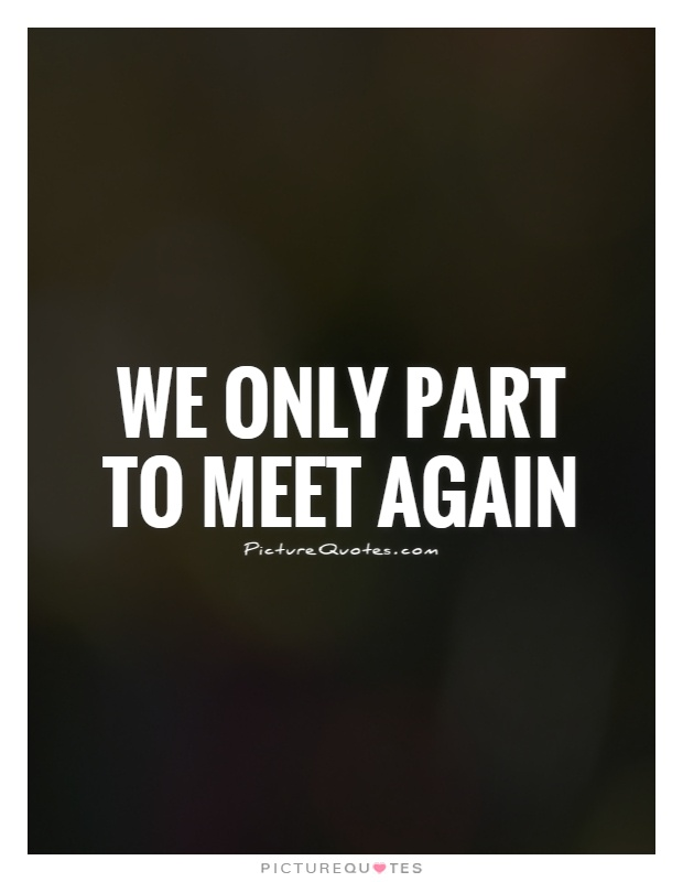 We only part to meet again Picture Quote #1