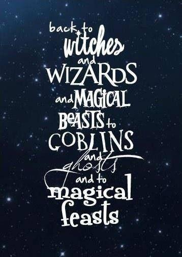Back to witches and wizards and magical beasts. To goblins and ghosts and magical feasts Picture Quote #1