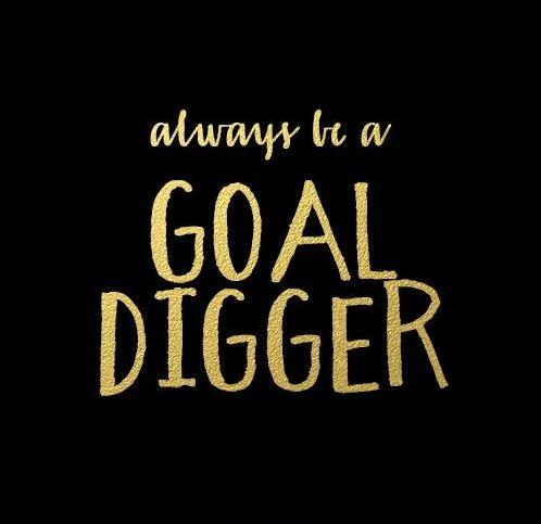 Always be a goal digger Picture Quote #1