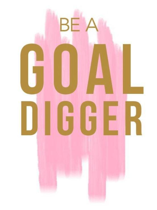 Always be a goal digger Picture Quote #2