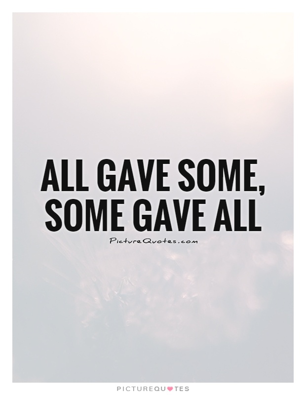 All gave some, Some gave all Picture Quote #1
