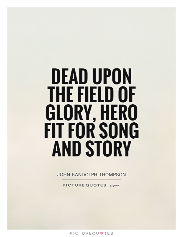 Dead upon the field of glory, hero fit for song and story Picture Quote #1