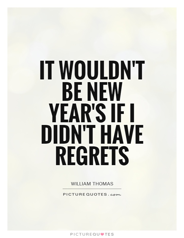 It wouldn't be New Year's if I didn't have regrets Picture Quote #1