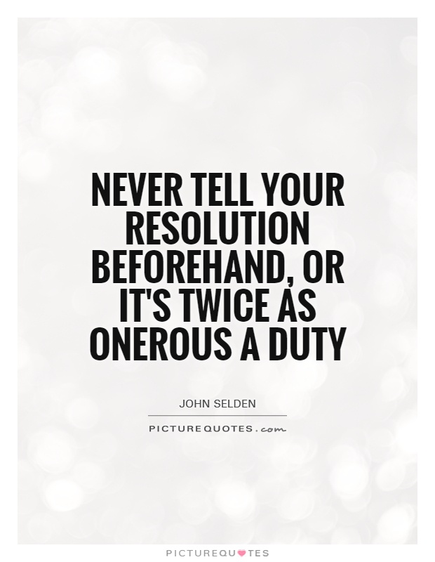 Never tell your resolution beforehand, or it's twice as onerous a duty Picture Quote #1