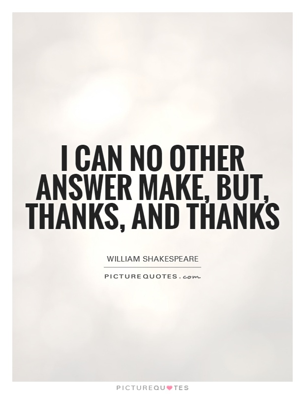 I can no other answer make, but, thanks, and thanks Picture Quote #1
