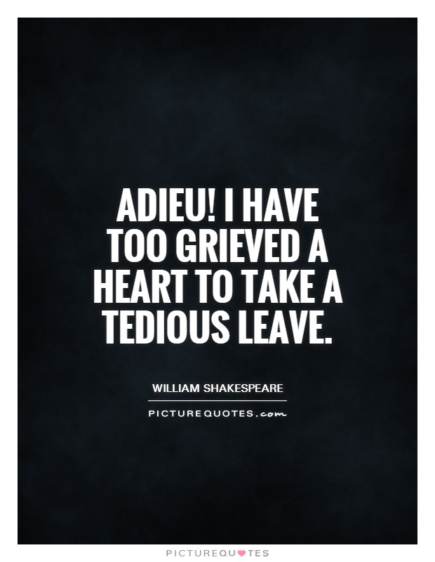 Adieu! I have too grieved a heart to take a tedious leave Picture Quote #1