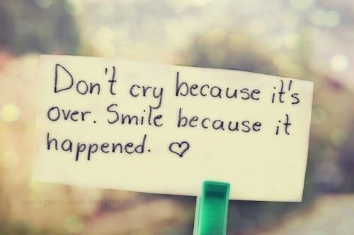 Don't cry because it's over. Smile because it happened Picture Quote #2
