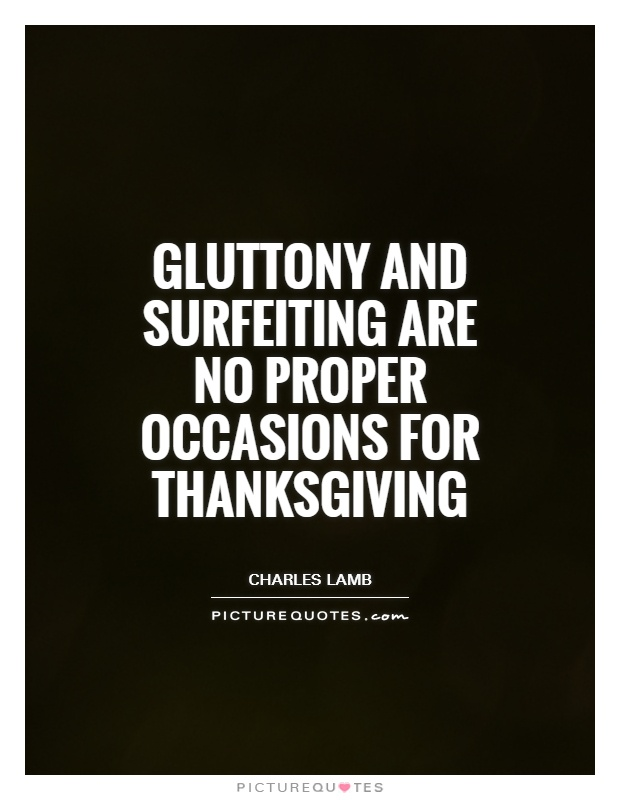 Gluttony and surfeiting are no proper occasions for thanksgiving Picture Quote #1