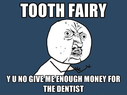 Tooth fairy y u no give me enough money for the dentist Picture Quote #1