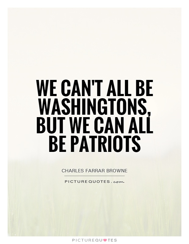 We can't all be Washingtons, but we can all be patriots Picture Quote #1