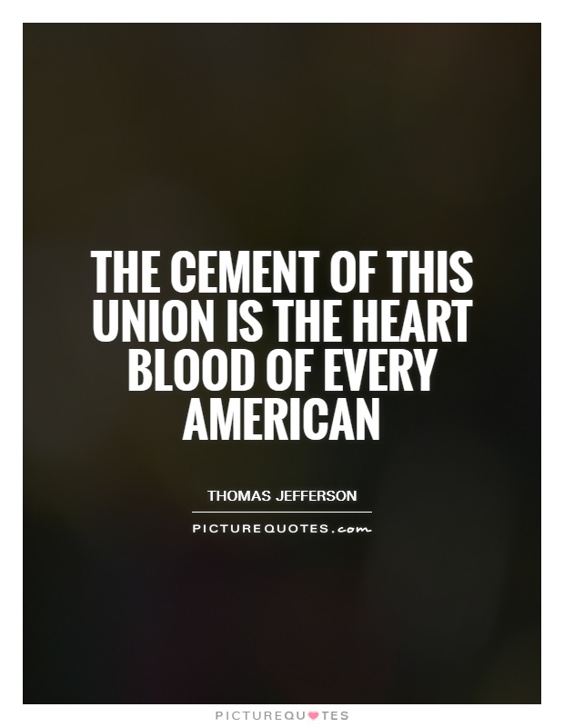 The cement of this union is the heart blood of every American Picture Quote #1