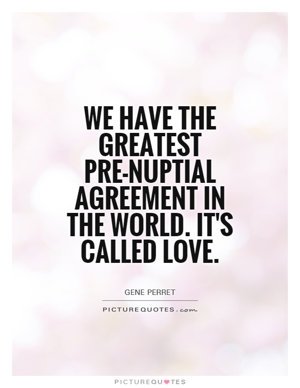 Wedding Celebrations Quotes: We Have The Greatest Pre-nuptial Agreement In The World