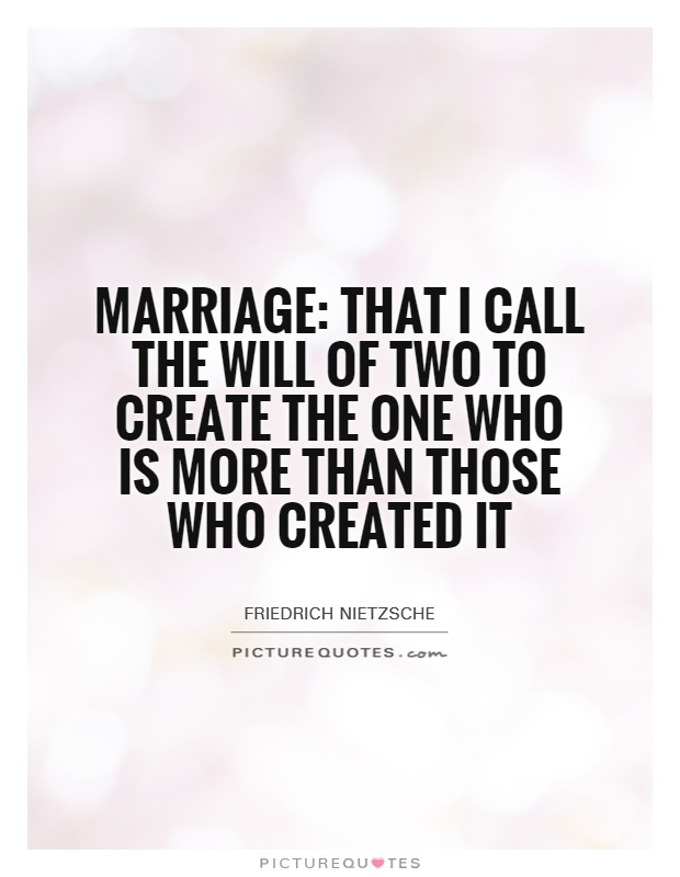 Marriage That I Call The Will Of Two To Create The One Who Is