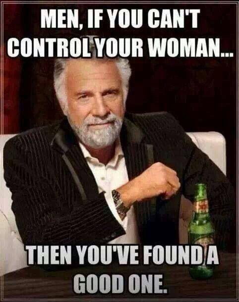 Men, if you can't control your woman... then you've found a good one Picture Quote #1