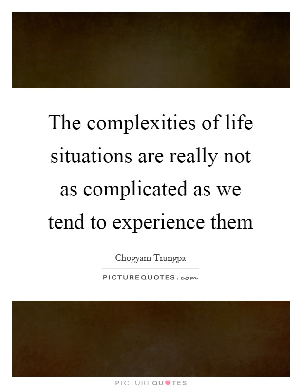 The complexities of life situations are really not as complicated as we tend to experience them Picture Quote #1