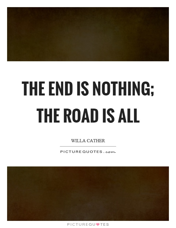 The end is nothing; the road is all Picture Quote #1