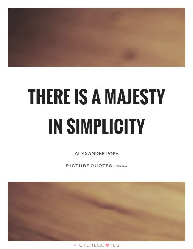 There is a majesty in simplicity Picture Quote #1