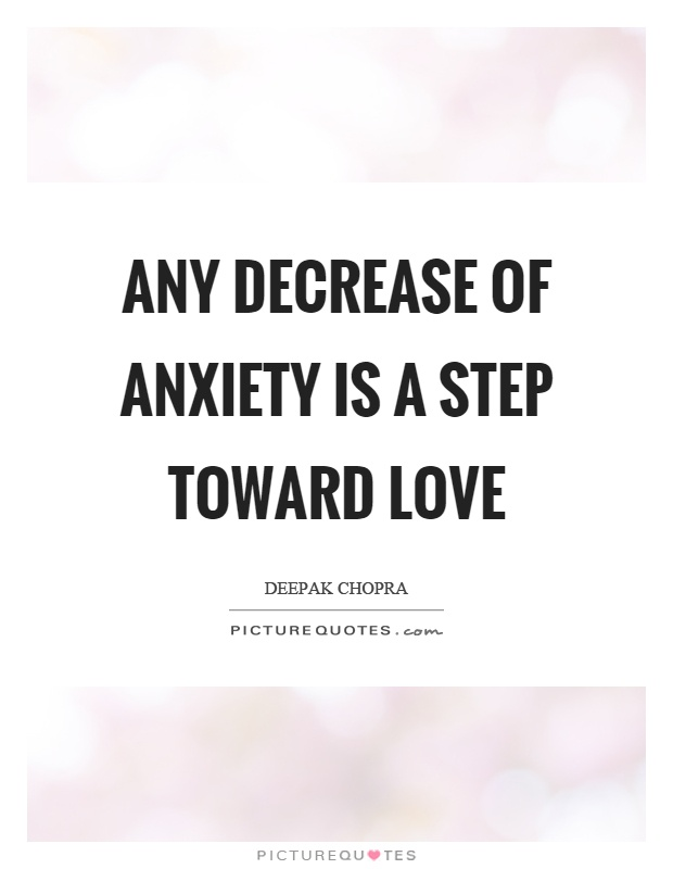 Any decrease of anxiety is a step toward love Picture Quote #1