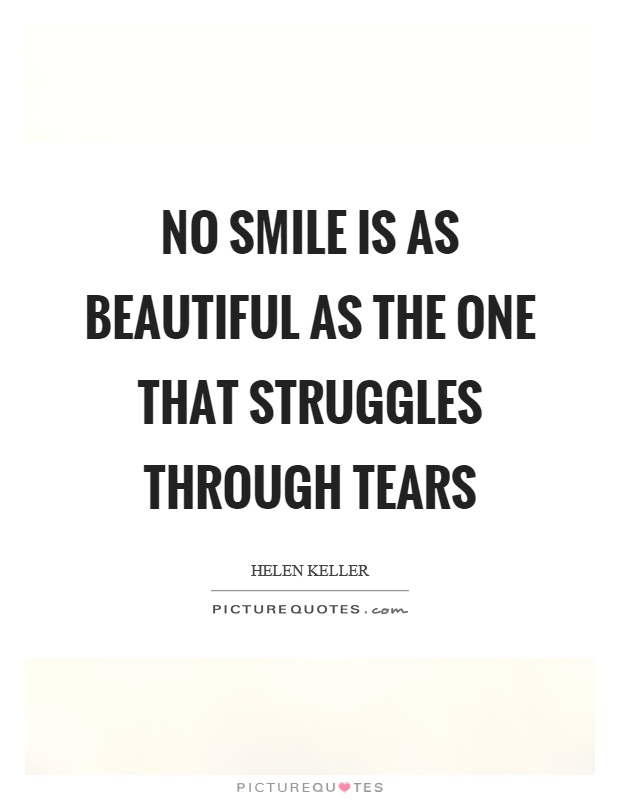 No smile is as beautiful as the one that struggles through tears Picture Quote #1
