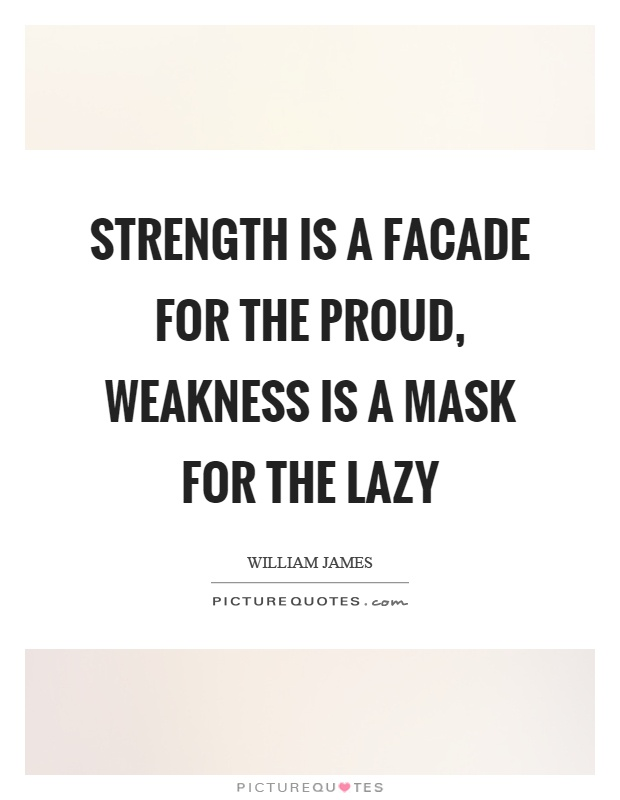 Strength is a facade for the proud, weakness is a mask for the lazy Picture Quote #1