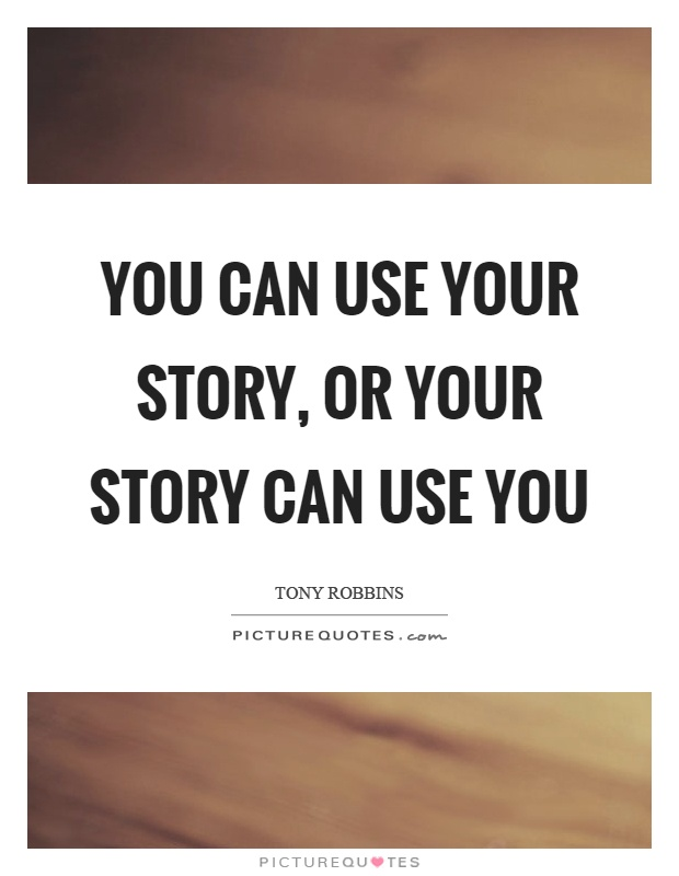 You can use your story, or your story can use you Picture Quote #1