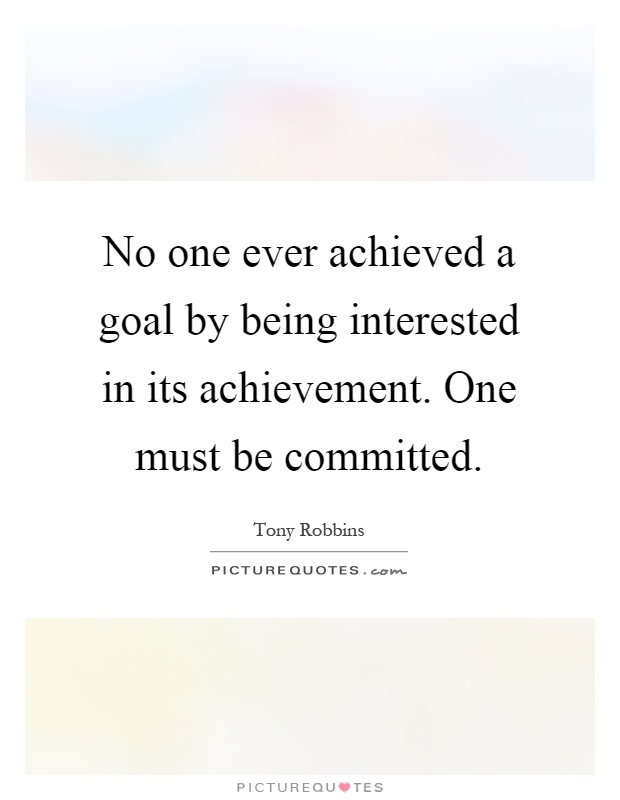 No one ever achieved a goal by being interested in its achievement. One must be committed Picture Quote #1
