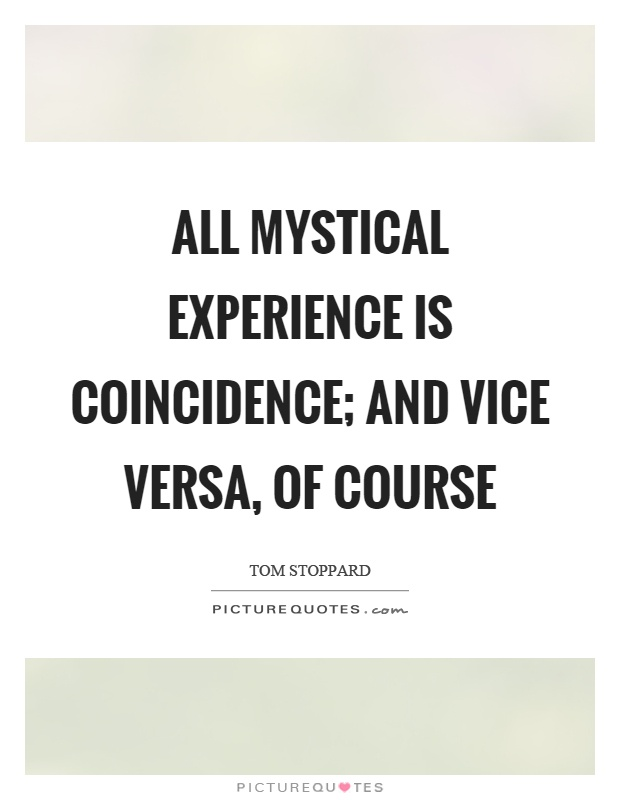 All mystical experience is coincidence; and vice versa, of course Picture Quote #1