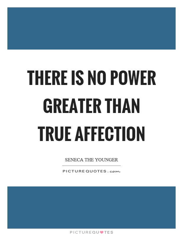 There is no power greater than true affection Picture Quote #1